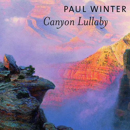 Canyon Lullaby by Paul Winter