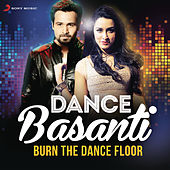 Dance Basanti (Burn the Dance Floor) by Various Artists