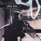 Safely Down: The Songs of Jason Jackson by Various Artists