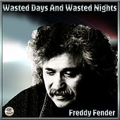 Wasted Days And Wasted Nights - Freddy Fender by Freddy Fender
