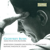 Geoffrey Bush Small Pieces for Orchestra by Raphael Wallfisch