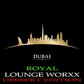 Dubai Royal Lounge Worxx (Deluxe Dessert Edition) by Various Artists
