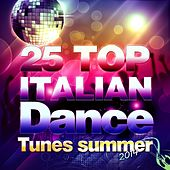 25 Top Italian Dance (Tunes Summer 2014) by Various Artists