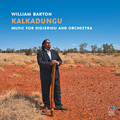 Kalkadungu Music For Didjeridu And Orchestra by Various Artists