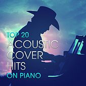 Top 20 Acoustic Cover Hits On Piano by Acoustic Heroes