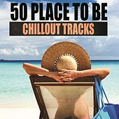 50 Place to Be Chillout Tracks by Various Artists