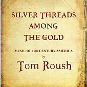 Silver Threads Among the Gold by Tom Roush