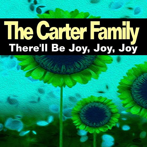 There'll Be Joy, Joy, Joy by The Carter Family