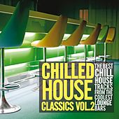 Chilled House Classics, Vol. 2 (The Best Chill House Tracks from the Coolest Lounge Bars) by Various Artists