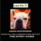 Loco Por Ti (feat. Gypsy Kings) by Aaron Monteverde