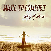 Music to Comfort: Songs of Solace by The O'Neill Brothers Group