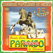 Corridos Populares de Mexico: 15 Exitos by Paraiso Tropical