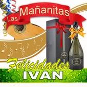 Felicidades Ivan by Las Mañanitas