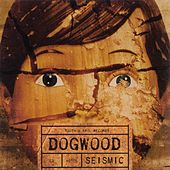 Seismic by Dogwood