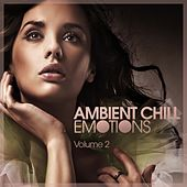 Ambient Chill Emotions , Vol. 2 by Various Artists