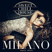 Sweet Chill House Milano by Various Artists