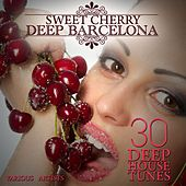 Sweet Cherry Deep Barcelona (30 Deep House Tunes) by Various Artists