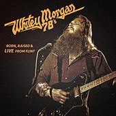 Born, Raised & Live From Flint by Whitey Morgan and the 78's
