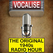 Vocalise the Original 1940's Radio Hour by Various Artists