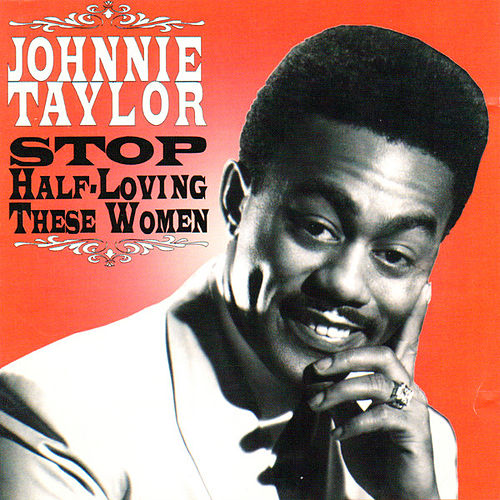Stop Half-Loving These Women by Johnnie Taylor