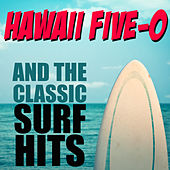 Hawaii Five-O and the Classic Hits of the Surf! by Various Artists