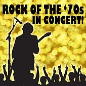 Rock of the '70s in Concert! by Various Artists
