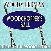 Woodchopper's Ball Essential Woody Herman by Woody Herman