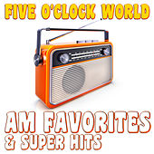 Five O'Clock World AM Favorites & Super Hits by Various Artists