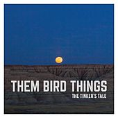 The Tinker's Tale by Them Bird Things