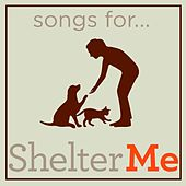 Songs for Shelter Me by Various Artists