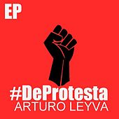 De Protesta (EP) by Arturo Leyva