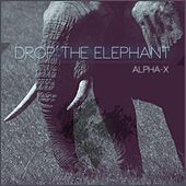Drop the Elephant by Al-Pha X