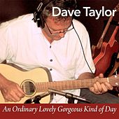 An Ordinary Lovely Gorgeous Kind of Day by Dave Taylor