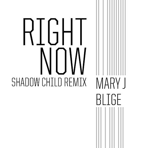 Right Now (Shadow Child Remix) by Mary J. Blige