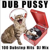 Dub Pussy 100 Dubstep Hits DJ Mix by Various Artists