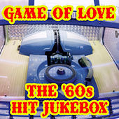 Game of Love the '60s Hit Jukebox by Various Artists