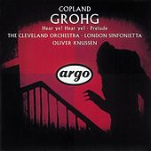 Copland: Grohg; Prelude for Chamber Orchestra; Hear Ye! Hear Ye! by Various Artists
