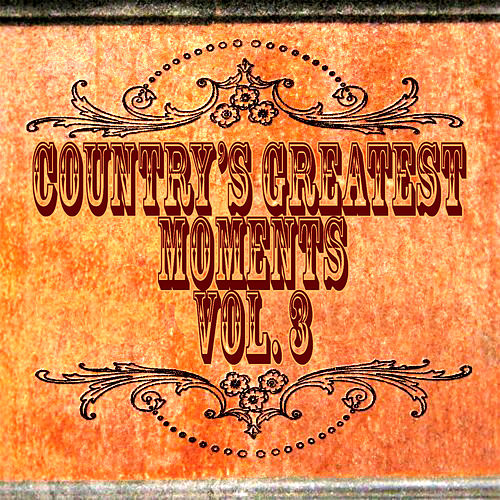 Country's Greatest Moments Vol. 3 by Various Artists