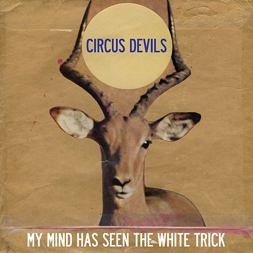 My Mind Has Seen the White Trick by Circus Devils