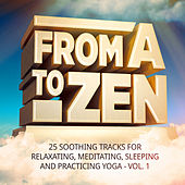 From A to Zen, Vol. 1 (25 Soothing Tracks for Relaxing, Meditating, Sleeping and Practicing Yoga) by Various Artists