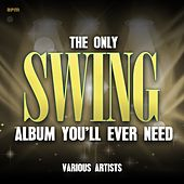 The Only Swing Album You'll Ever Need von Various Artists