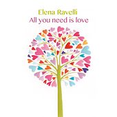 All You Need Is Love by Elena Ravelli