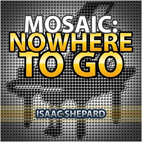 Mosaic: Nowhere to Go by Isaac Shepard