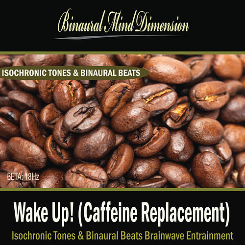 Wake up! (Caffeine Replacement): Isochronic Tones Brainwave Entrainment by Binaural Mind Dimension