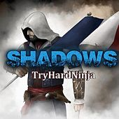 Shadows by TryHardNinja