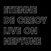 Live on Neptune by Etienne de Crécy
