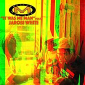It Was Me Man (feat. Jarobi White & Cazal Organism) - Single by Mellow Man Ace