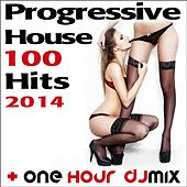 Progressive House 100 Hits 2014 + One Hour DJ Mix by Various Artists