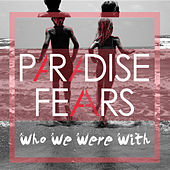 Who We Were With - Single by Paradise Fears