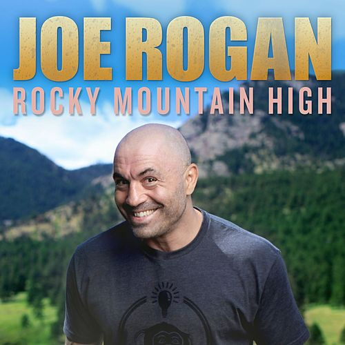 Rocky Mountain High by Joe Rogan
